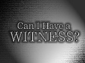 Can I Have A Witness?