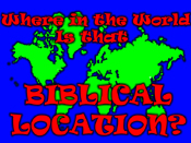 Where in the World is that Biblical Location?