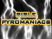 Bible Pyromaniacs
